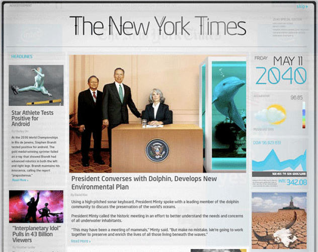 <p>In 2009, Intel and agency Venables Bell &amp; Partners orchestrated a home page takeover that imagined the NYT in the year 2040. A digital version of Times' home page rolled over readers' screens, featuring headlines like &quot;President converses with dolphin, develops new environmental plan.&quot; The ad was part of Intel's &quot;Sponsors of Tomorrow&quot; campaign.</p>