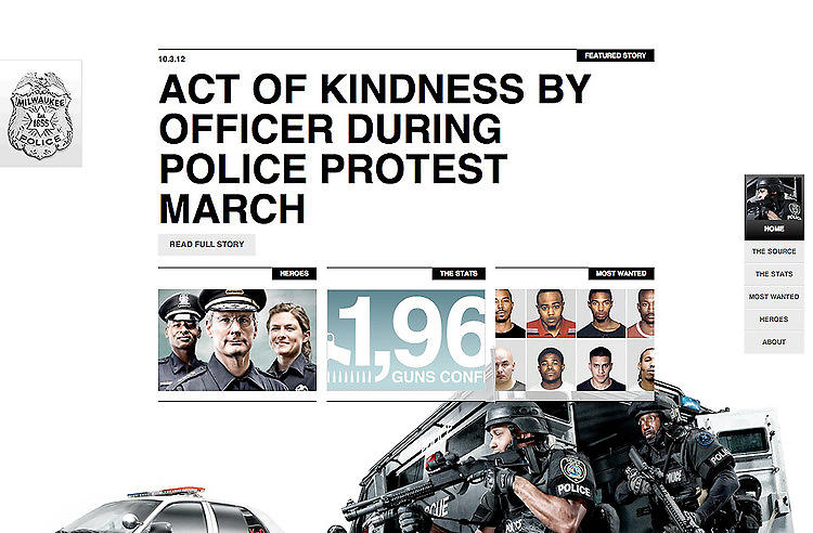 <p>The design agency <a href=&quot;http://www.c-k.com/&quot; target=&quot;_blank&quot;>Cramer-Krasselt </a>built a refreshingly dynamic and user-friendly website for the Milwaukee Police Department. As Kyle Van Hemert writes, &quot;It has a striking design, with vivid background images that stretch across the screen. A parallax scrolling effect makes photographs of officers and squad cars slide dynamically into place. And in perhaps the most radical departure from a typically labyrinthine police department site, Milwaukee Police News has only five different sections, and you don't have to click any buttons or links to get to them.&quot; Read more about the design <a href=&quot;http://www.fastcodesign.com/1670893/a-radical-police-rebranding-that-starts-with-a-superb-website&quot; target=&quot;_self&quot;>here</a>, and experience it yourself <a href=&quot;http://www.milwaukeepolicenews.com/#menu=home-page&quot; target=&quot;_blank&quot;>here</a>.</p>