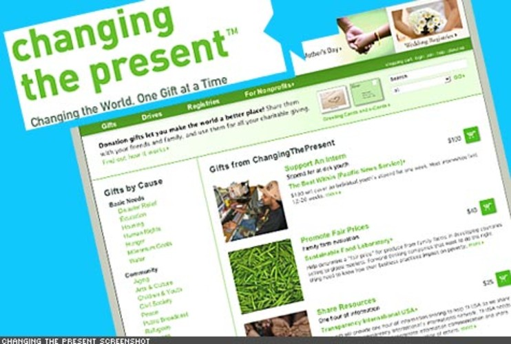 <p> Want to make a charitable contribution but you have no idea where your money should go? This network lets users create profiles based on their charitable interests, browse registered nonprofits , create wedding or birth registries for charitable gifts, or register a nonprofit for others to browse and interact with.<br /> <a href=&quot;http://www.changingthepresent.org/&quot; target=&quot;_new&quot; title=&quot;Changing the Present&quot;>http://www.changingthepresent.org/</a>  </p>