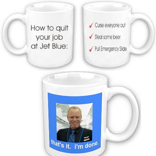 Four words that say it all. A $15 mug from <a href=&quot;http://www.zazzle.com/steve_slater_mug-168759955883716365&quot;>Zazzle</a> or <a href=&quot;http://www.amazon.com/Two-Sided-Blue-Flight-Attendant/dp/B003Z91RX2/ref=sr_1_8?ie=UTF8&s=miscellaneous&qid=1281548386&sr=8-8&quot;>Amazon</a>. Won't quite hold two beers, though.