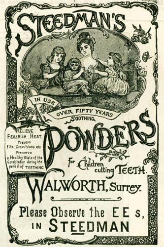 <p>Steedman's Soothing Powders advertisement: Although mercury is highly toxic, various forms of it have been used medicinally for thousands of years, even into the mid-20th century. In the 1860s, calomel pills containing mercury were popular for conditions ranging from constipation to depression. It was even used in teething powder until 1948, when it was banned for making children sick.</p>
