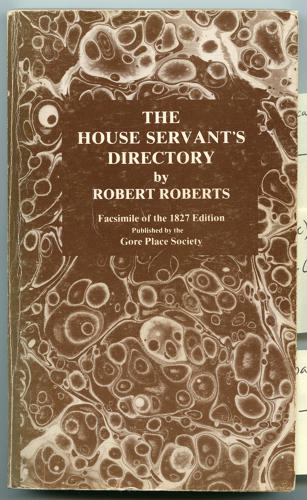 <p><em>The House Servant's Directory</em><br /> Robert Roberts<br /> Boston: Munroe and Francis, 1827; New York, Charles S. Francis, 1827 <br /> Facsimile edition, Waltham, Massachusetts; Gore Place Society, 1977<br /> 180 pages</p>