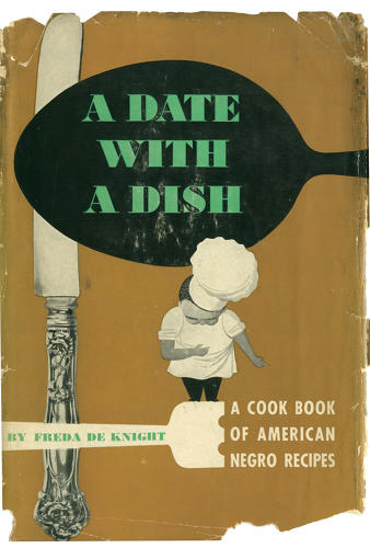 <p><em>A Date with a Dish: A Cook Book of American Negro Recipes</em><br /> Freda De Knight<br /> New York: Hermitage Press, 1948</p>