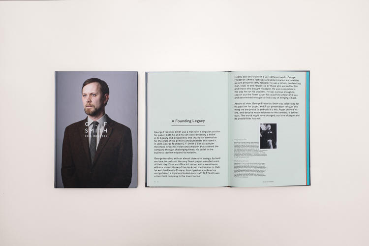 <p>Made Thought produced a 96-page book, <em>Portrait of a Company</em>, with G.F. Smith, an independent U.K. paper manufacturer founded in 1885. <br /> Art Direction &amp; Design: Made Thought. Photography: Toby Coulson. Production: Push Print, Benwells; R Young Printers. Origin: U.K.</p>